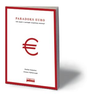 """Stefan Kawalec, Ernest Pytlarczyk, """"Paradoks euro. Jak wyjść z pułapki wspólnej waluty?"""", Poltext, Warszawa 2016"""