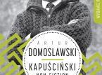 """""""Kapuściński non fiction"""". Domosławski: Dziś wszystko napisałbym tak samo [WYWIAD]"""