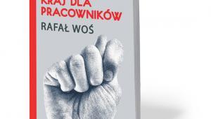 """Rafał Woś, """"To nie jest kraj dla pracowników"""", W.A.B. 2017"""