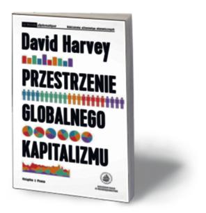 """David Harvey, """"Przestrzenie globalnego kapitalizmu"""", Książka i Prasa, Warszawa 2016"""