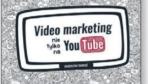 "Magdalena Daniłoś, ""Video marketing. Nie tylko na YouTube"", Helion/OnePress, Gliwice 2016"