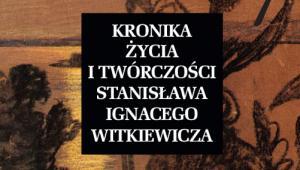 """""""Kronika życia i twórczości Stanisława Ignacego Witkiewicza"""